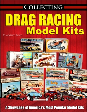 "Collecting Drag Racing Model Kits by Tim Boyd<br><span style=""color: rgb(255, 0, 0);""> Back in Stock!</span>"