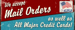 We Accept Mail Orders as well as All Major Credit Cards!