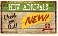 New Arrivals - Check 'em Out!
